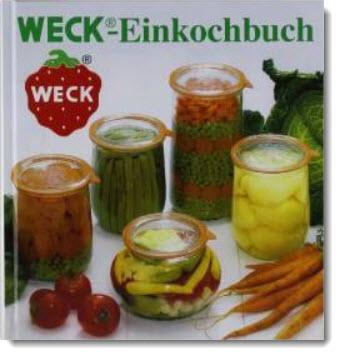 Weck-Einkochbuch: Anleitung zum richtigen und sicheren Einkochen